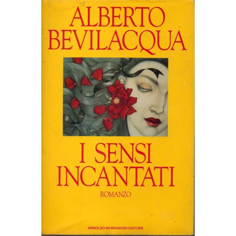 I SENSI INCANTATI [Hardcover] BEVILACQUA ALBERTO