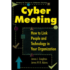 Cybermeeting: How to Link People and Technology in Your Organization Creighton, James L. and Adams, James W. R.