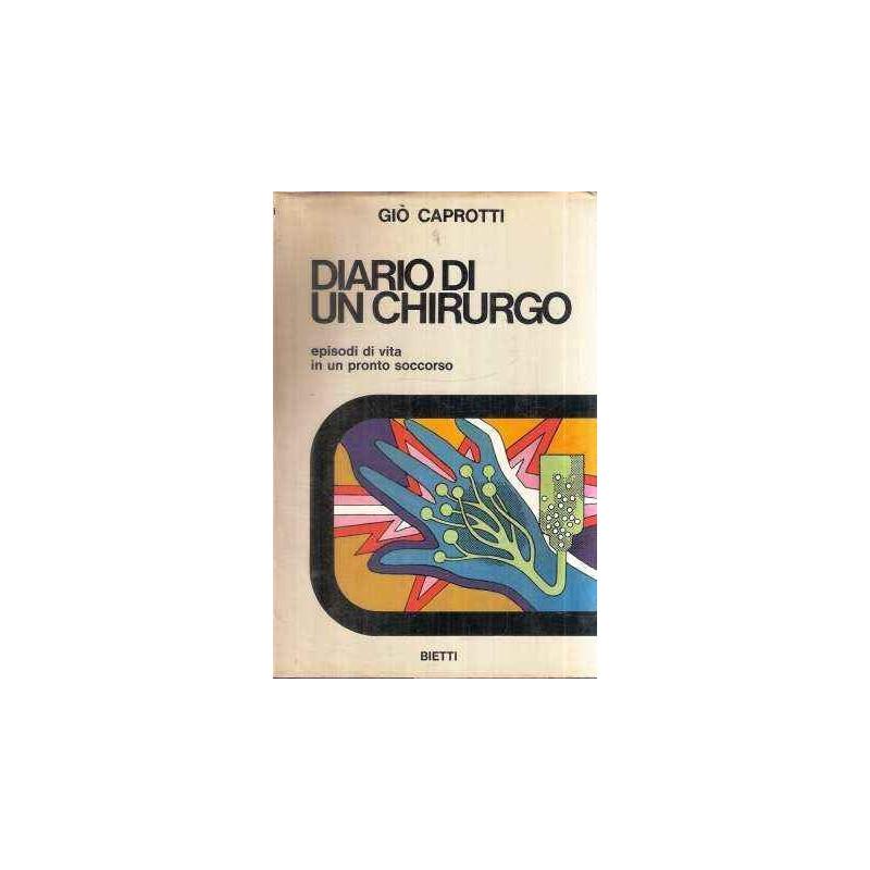 Caprotti G. - DIARIO DI UN CHIRURGO. EPISODI DI VITA IN UN PRONTO SOCCORSO. [Hardcover] CAPROTTI GIO'